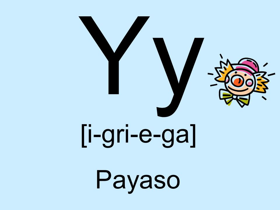 Yy [i-gri-e-ga] Payaso
